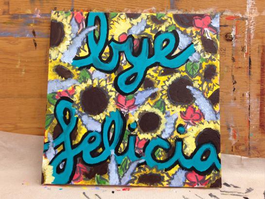 "bye felicia, 2014, acrylic paint, 12"" by 12""."